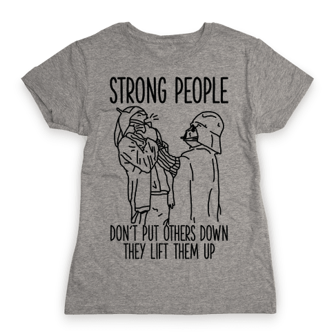 Strong People Don't Put Others Down Womens T-Shirt