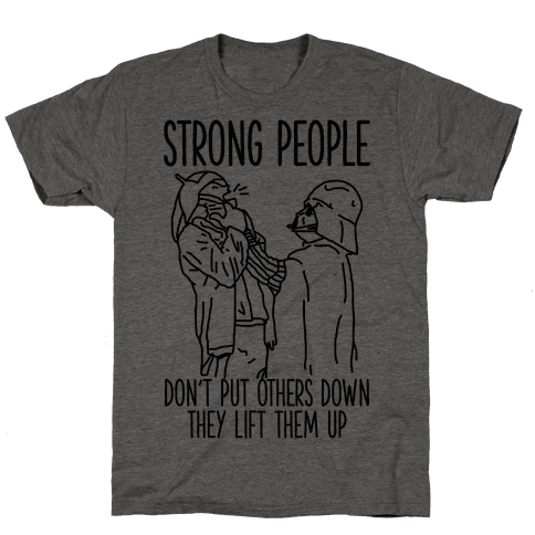Strong People Don't Put Others Down Mens T-Shirt