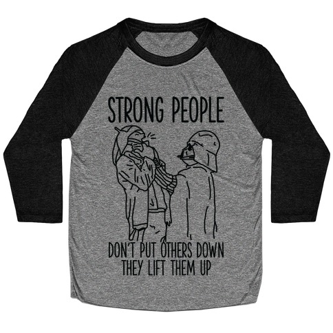 Strong People Don't Put Others Down Baseball Tee