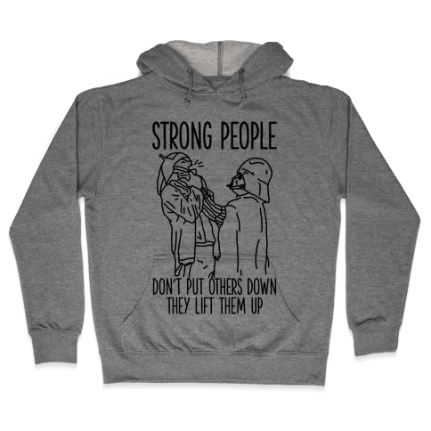Strong People Don't Put Others Down Hooded Sweatshirt