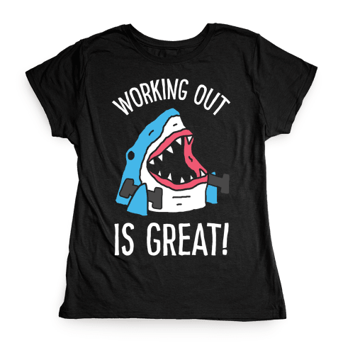 Working Out Is Great Shark Womens T-Shirt