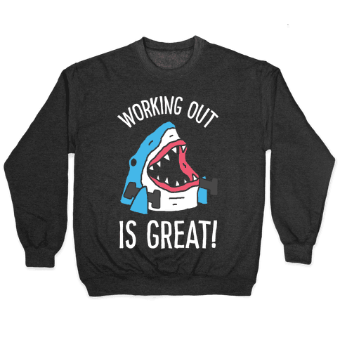 Working Out Is Great Shark Pullover