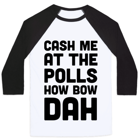 Cash Me At The Polls How Bow Dah Baseball Tee
