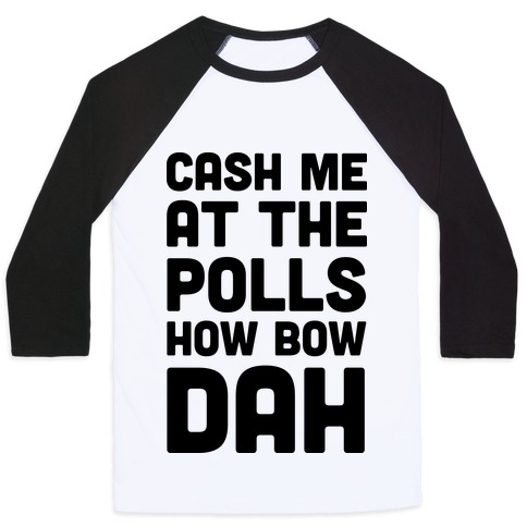 Cash Me At The Polls How Bow Dah Baseball Tee