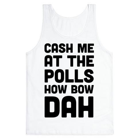 Cash Me At The Polls How Bow Dah Tank Top