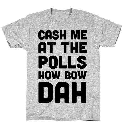 Cash Me At The Polls How Bow Dah Mens/Unisex T-Shirt