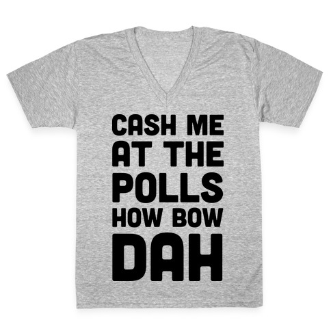 Cash Me At The Polls How Bow Dah V-Neck Tee Shirt