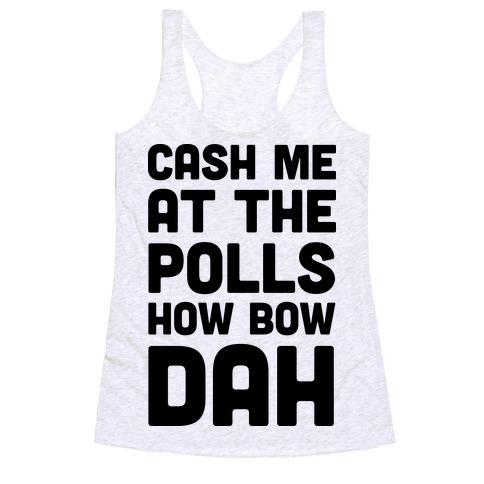 Cash Me At The Polls How Bow Dah Racerback Tank Top