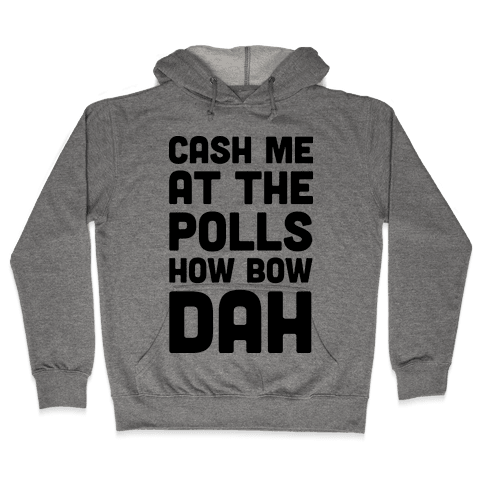 Cash Me At The Polls How Bow Dah Hooded Sweatshirt