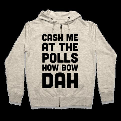 Cash Me At The Polls How Bow Dah Zip Hoodie