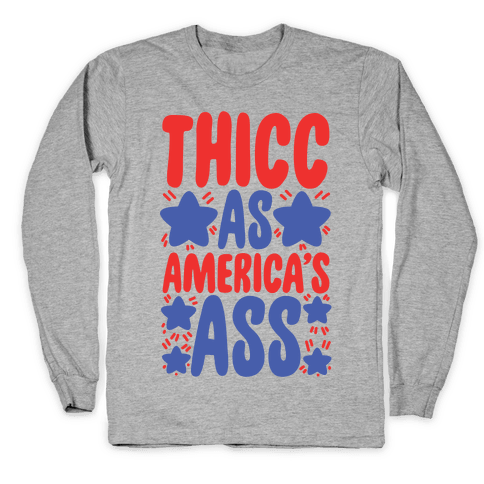 Thicc as America's Ass Long Sleeve T-Shirt