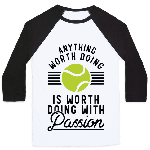 Anything Worth Doing is Worth Doing With Passion Tennis Baseball Tee
