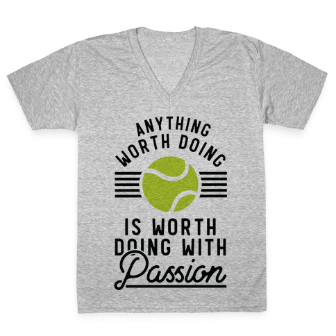 Anything Worth Doing is Worth Doing With Passion Tennis V-Neck Tee Shirt