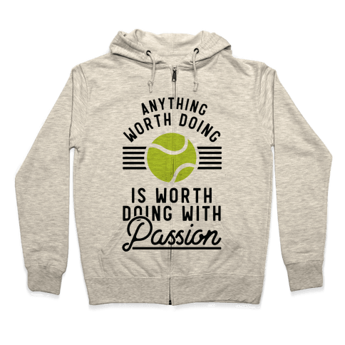 Anything Worth Doing is Worth Doing With Passion Tennis Zip Hoodie