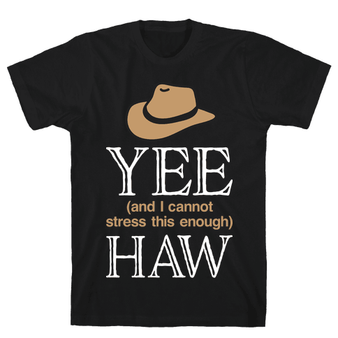 Yee (And I Cannot Stress This Enough) Haw Mens/Unisex T-Shirt