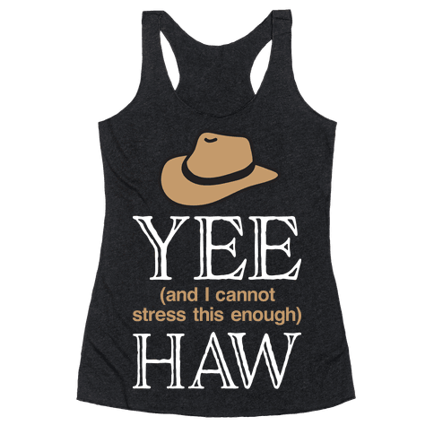 Yee (And I Cannot Stress This Enough) Haw Racerback Tank Top