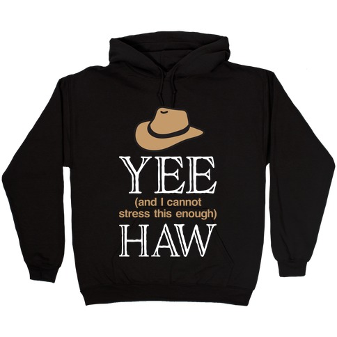 Yee (And I Cannot Stress This Enough) Haw Hooded Sweatshirt