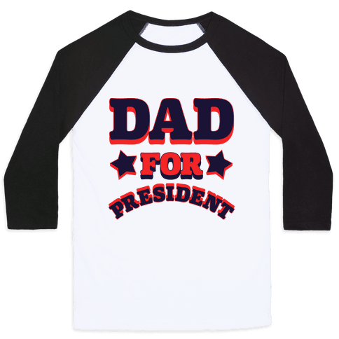 Dad for President Baseball Tee