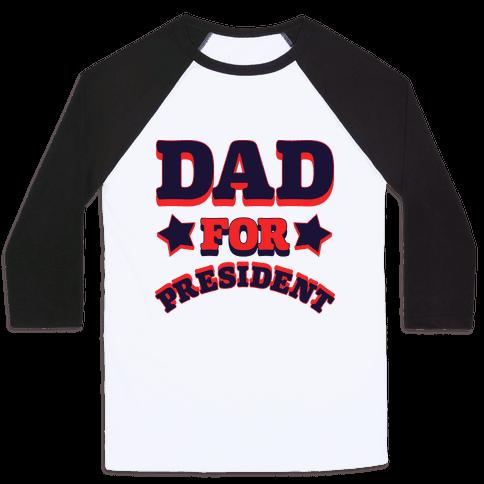 Dad for President Baseball Tee