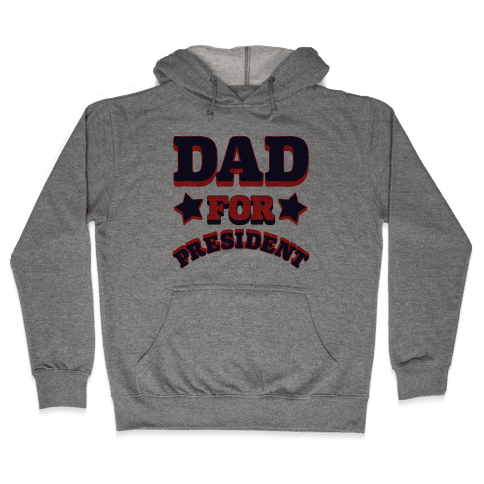 Dad for President Hooded Sweatshirt