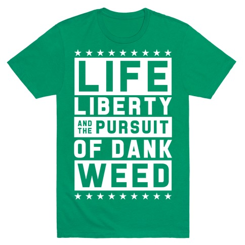 Life Liberty And Dank Weed T-Shirt