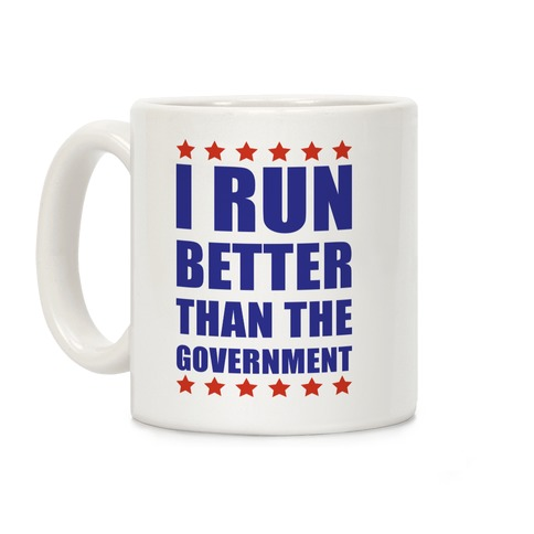 I Run Better Than The Government Coffee Mug