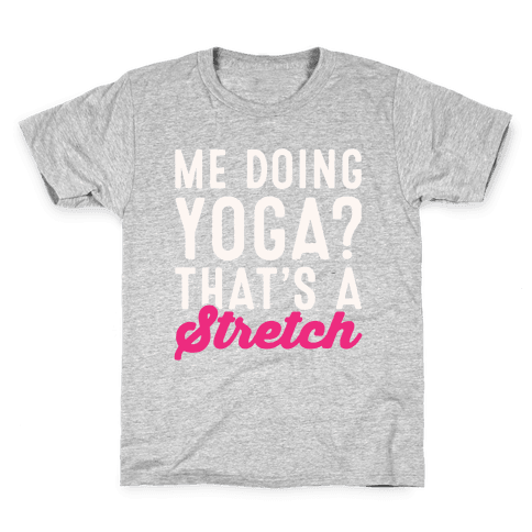 Me Doing Yoga That's A Stretch White Print Kids T-Shirt