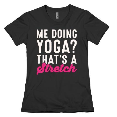 Me Doing Yoga That's A Stretch White Print Womens T-Shirt