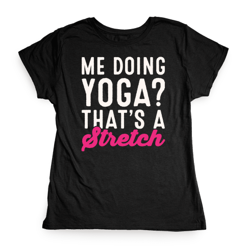 Me Doing Yoga That's A Stretch White Print Womens T-Shirt