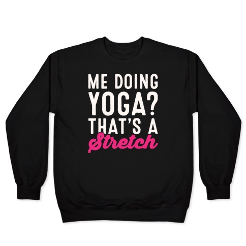 Me Doing Yoga That's A Stretch White Print Pullover