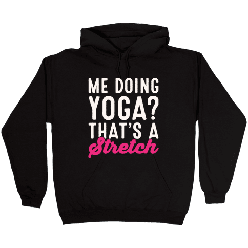 Me Doing Yoga That's A Stretch White Print Hooded Sweatshirt