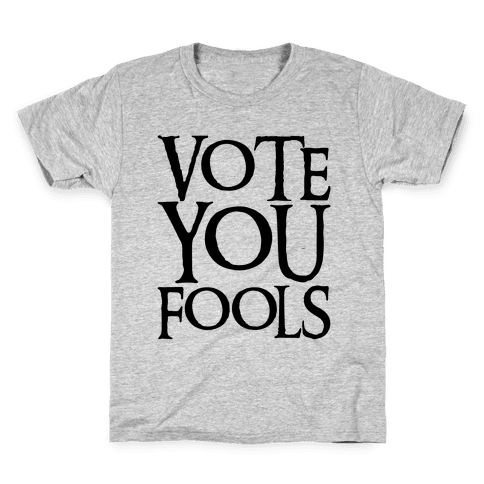 Vote You Fools Parody Kids T-Shirt