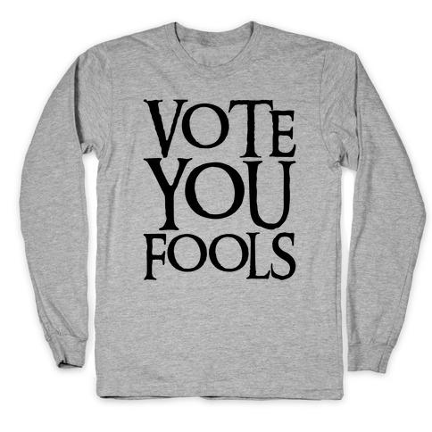 Vote You Fools Parody Long Sleeve T-Shirt