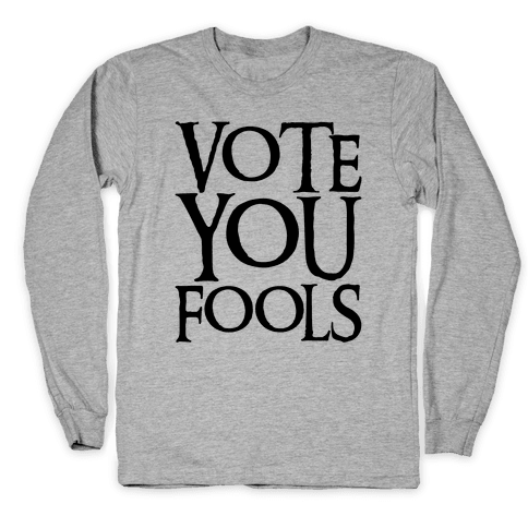 Vote You Fools Parody Long Sleeve T-Shirt