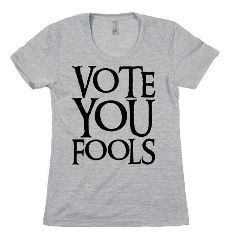 Vote You Fools Parody Womens T-Shirt