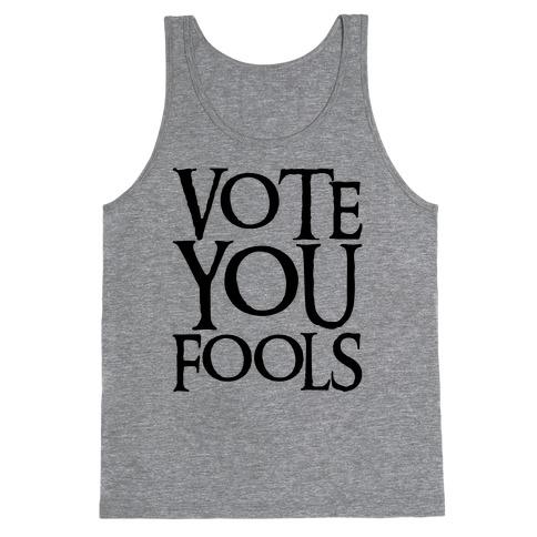 Vote You Fools Parody Tank Top