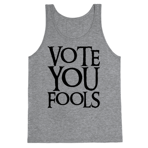 Vote You Fools Parody Tank Top