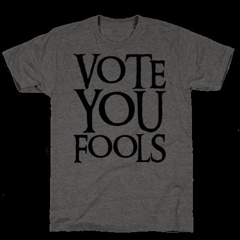 Vote You Fools Parody Mens/Unisex T-Shirt