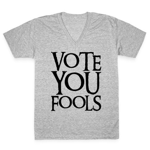 Vote You Fools Parody V-Neck Tee Shirt