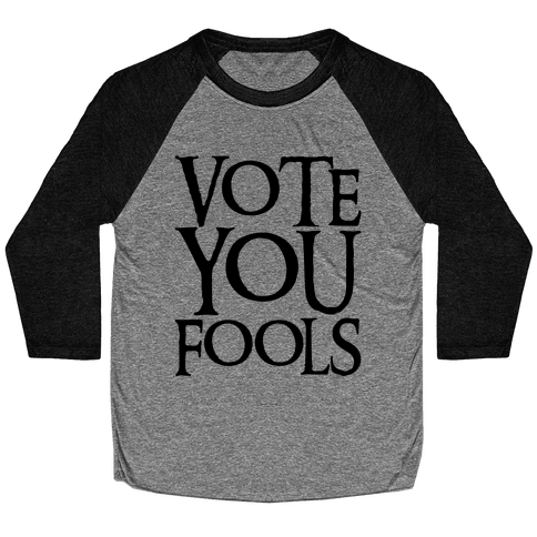 Vote You Fools Parody Baseball Tee