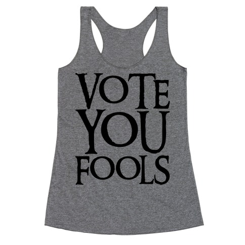 Vote You Fools Parody Racerback Tank Top