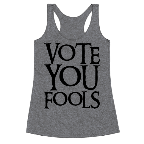 Vote You Fools Parody Racerback Tank Top