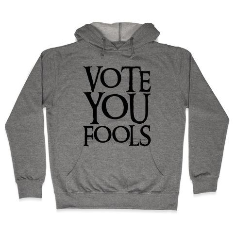 Vote You Fools Parody Hooded Sweatshirt