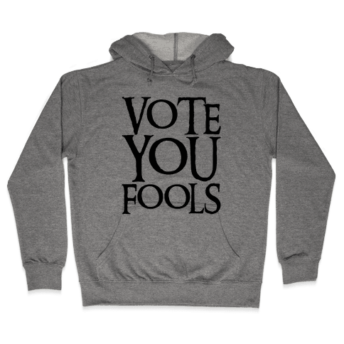 Vote You Fools Parody Hooded Sweatshirt