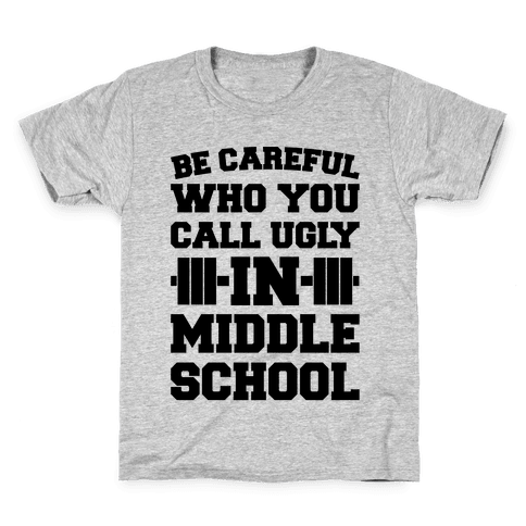 Be Careful Who You Call Ugly In Middle School Kids T-Shirt