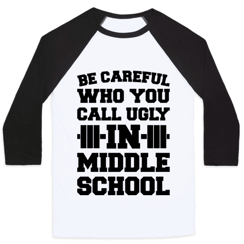 Be Careful Who You Call Ugly In Middle School Baseball Tee