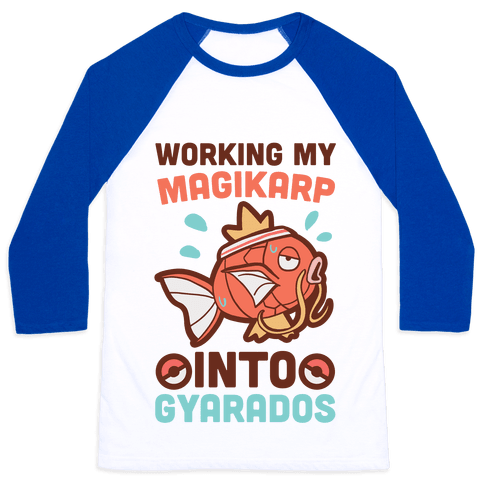Working My Magikarp Into Gyarados Baseball Tee