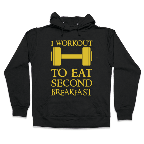 I Workout to Eat Second Breakfast Hooded Sweatshirt