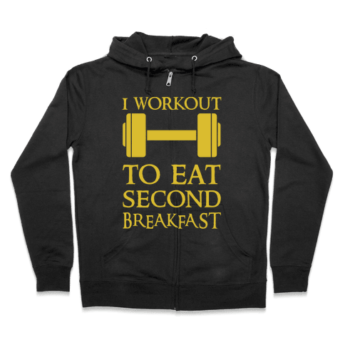 I Workout to Eat Second Breakfast Zip Hoodie