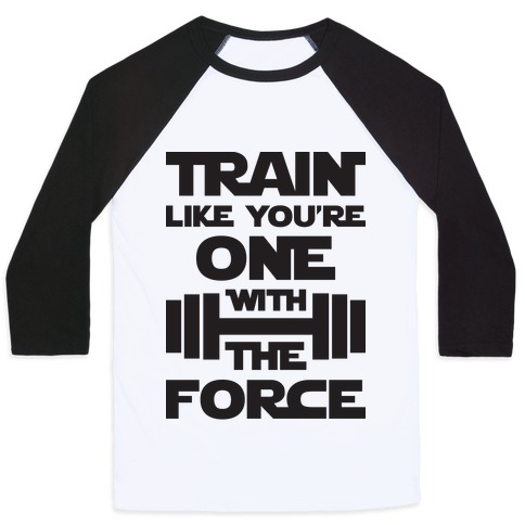 Train Like You're One With The Force Baseball Tee